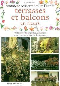 Comment fleurir toute l'année terrasses et balcons en fleurs : choix des plantes, exposition, conception et harmonie des couleurs et des fragrances