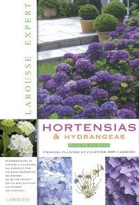 Hortensias & hydrangeas : choisir, planter et cultiver 300 variétés