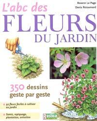 L'abc des fleurs du jardin : 350 dessins geste par geste : 92 fleurs faciles à cultiver au jardin, semis, repiquage, plantation, entretien