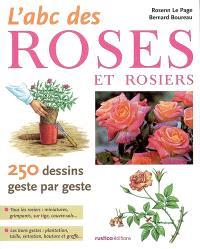 L'abc des roses et rosiers : 250 dessins geste par geste