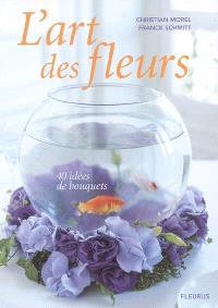 L'art des fleurs : 40 idées de bouquets