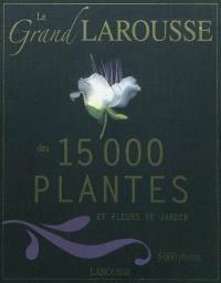 Le grand Larousse des 15.000 plantes et fleurs de jardin