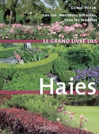 Le grand livre des haies : les 120 meilleurs arbustes, tous les modèles