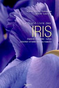 Le grand livre des iris : espèces et variétés, culture, prévention et traitement des maladies