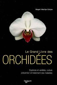 Le grand livre des orchidées : espèces et variétés, culture, prévention et traitement des maladies