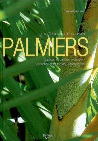 Le grand livre des palmiers : espèces et variétés, culture, prévention et traitement des maladies