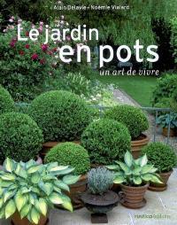 Le jardin en pots : un art de vivre