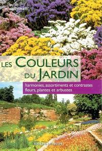 Les couleurs du jardin : harmonies, assortiments et contrastes : fleurs, plantes et arbustes