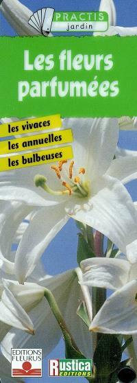 Les fleurs parfumées : les vivaces, les annuelles, les bulbeuses