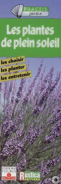 Les plantes de plein soleil : les choisir, les planter, les entretenir
