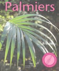 Palmiers : des variétés pour l'appartement, le balcon, la terrasse et le jardin, les conseils d'une spécialiste pour l'achat, l'entretien et la multiplication