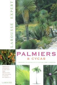 Palmiers & cycas : choisir, planter et cultiver 200 variétés