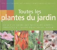 Toutes les plantes du jardin : de A à Z le guide des meilleurs arbres, arbustes et fleurs pour votre jardin