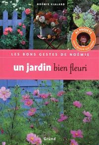 Un jardin bien fleuri : 42 projets pour réussir son jardin