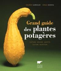 Grand guide des plantes potagères : histoire, origine, variétés, culture, nutrition