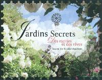 Jardins secrets : des racines et des rêves