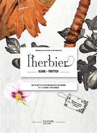 L'herbier globe-trotter : 100 plantes extraordinaires du monde et le carnet botanique