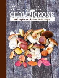 Larousse des champignons : 400 espèces de France et d'Europe