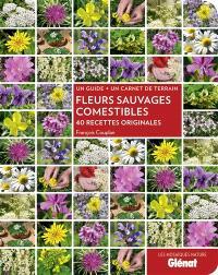 Fleurs sauvages comestibles : 40 recettes originales : un guide + un carnet de terrain