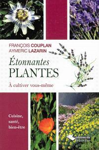 Etonnantes plantes à cultiver vous-même : cuisine, santé, bien-être