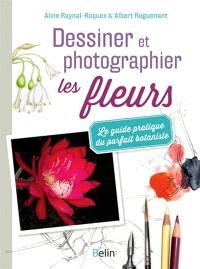 Dessiner et photographier les fleurs : le guide pratique du parfait botaniste