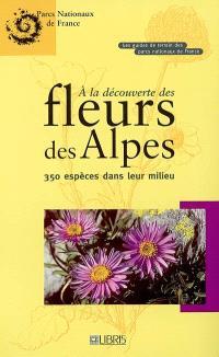 A la découverte des fleurs des Alpes : 350 espèces dans leur milieu