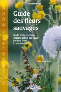 Guide des fleurs sauvages : guide photographique d'identification des fleurs par leur forme et leur couleur