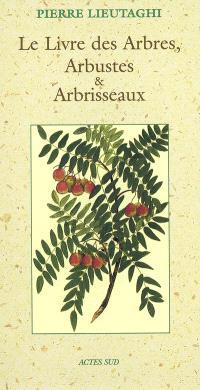 Le livre des arbres, arbustes et arbrisseaux