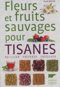 Fleurs et fruits sauvages pour tisanes : récolter, préparer, savourer