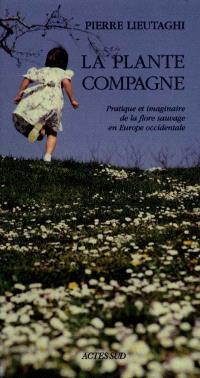 La plante compagne : pratique et imaginaire de la flore sauvage en Europe occidentale