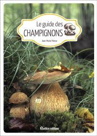 Le guide des champignons : bien les identifier, savoir où les trouver