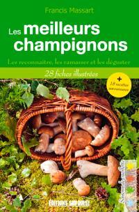 Les meilleurs champignons : les reconnaître, les ramasser et les déguster : 28 fiches illustrées