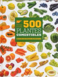 500 plantes comestibles : histoire, botanique, alimentation
