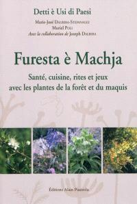 Furesta è machja : santé, cuisine, rites et jeux avec les plantes de la forêt du maquis : matériaux et analyses extraits de la banque de données langue corse