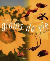 Grains de vie : le monde merveilleux des graines