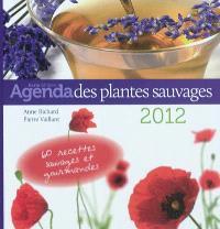 L'agenda des plantes sauvages 2012 à cuisiner... : 45 nouvelles plantes, 60 recettes inédites