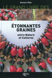 Le grand livre des étonnantes graines : entre nature et cultures