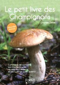 Le petit livre des champignons : comment reconnaître les champignons, réussir la cueillette et les cuisiner avec talent !