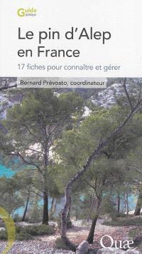 Le pin d'Alep en France : 17 fiches pour connaître et gérer
