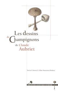 Les dessins de champignons de Claude Aubriet = The drawings of mushrooms by Claude Aubriet