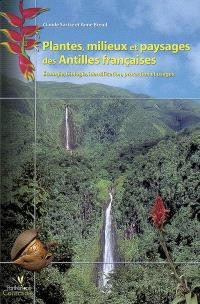 Plantes, milieux et paysages des Antilles françaises : écologie, biologie, identification, protection et usages
