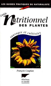 Le guide nutritionnel des plantes sauvages et cultivées