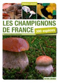 Les champignons de France : 300 espèces : découvrir, identifier, ramasser