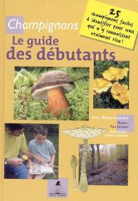 Champignons : le guide des débutants : 25 champignons faciles à identifier pour ceux qui n'y connaissent vraiment rien !