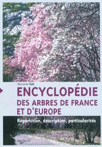 Encyclopédie des arbres de France et d'Europe : répartition, description, particularités