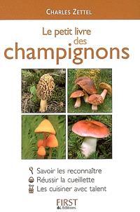 Le petit livre des champignons : savoir les reconnaître, réussir la cueillette, les cuisiner avec talent