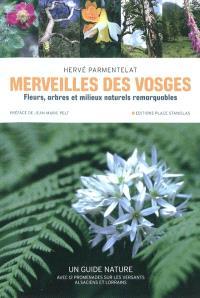 Merveilles des Vosges : fleurs, arbres et milieux naturels remarquables : un guide nature avec 12 promenades sur les versants alsaciens et lorrains