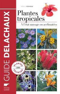 Plantes tropicales à l'état sauvage ou acclimatées : 250 plantes décrites