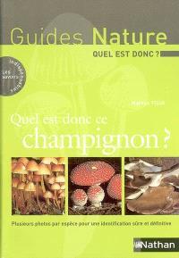 Quel est donc ce champignon ? : plusieurs photos par espèce pour une identification sûre et définitive