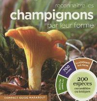 Reconnaître les champignons par leur forme : 200 espèces comestibles ou toxiques